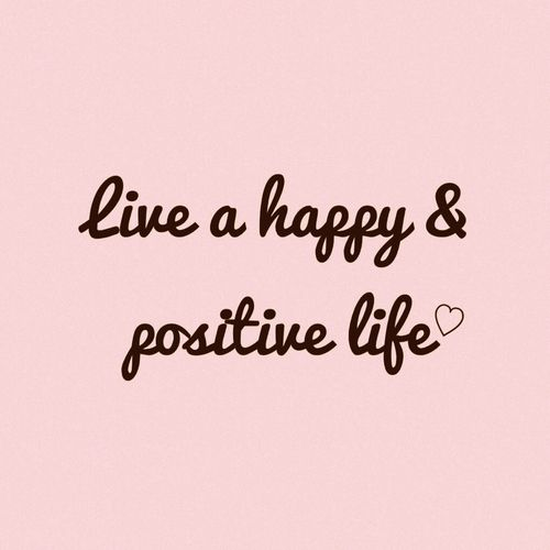 Live A Happy And Positive Life Life Quotes Quotes Positive Quotes