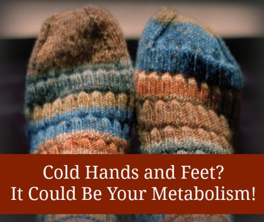 Metabolism Cold Hands And Feet Mine Are Cold Often This Is Interesting I Haven T Read It All Natural Health Tips Health And Wellbeing Health And Wellness