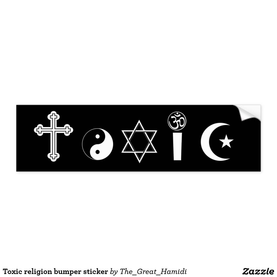 Toxic religion bumper sticker secular humanism winter solstice atheist bumper stickers bullshit