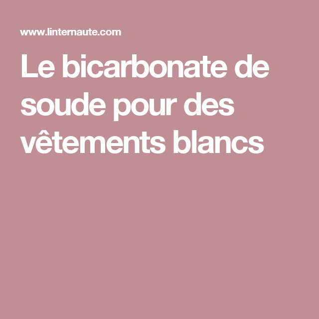 le bicarbonate de soude pour des v tements blancs a. Black Bedroom Furniture Sets. Home Design Ideas