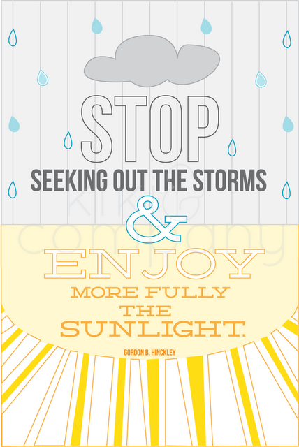 Stop seeking out the storms and enjoy more fully the sunlight.