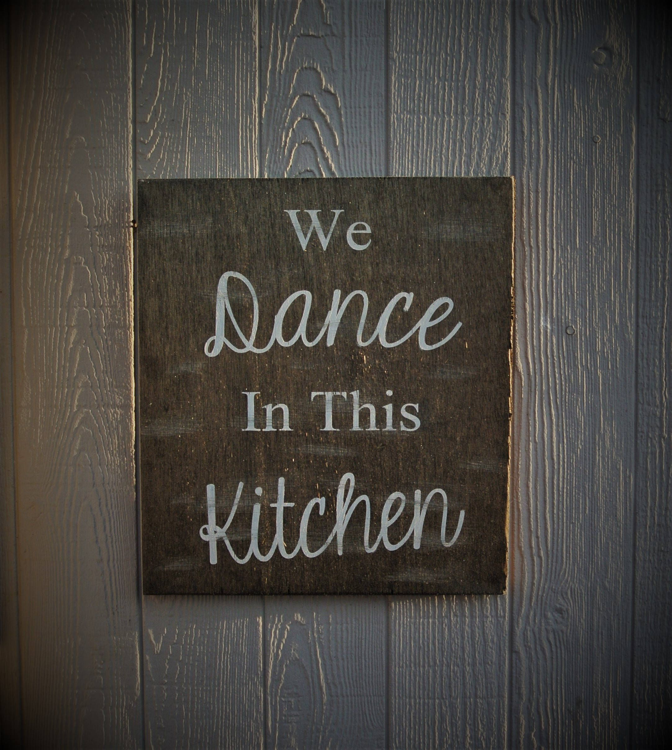 Farmhouse Kitchen Sign We Dance Rustic Home Decor Custom Signs Rustic  Kitchen Decor We Dance Wall