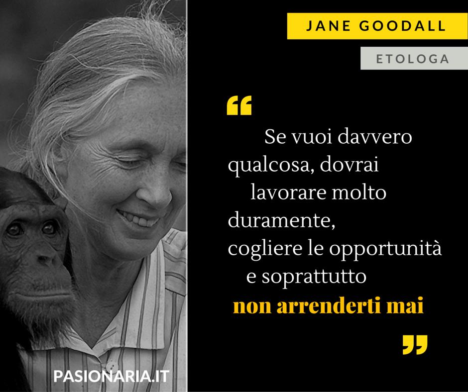 Jane Goodall Quotes: L'etologa Jane Goodall è La Donna Scelta Dalla Nostra