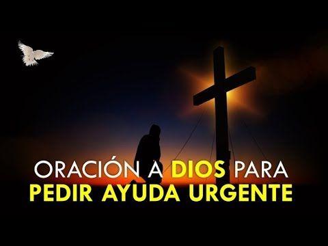 ORACIÓN A DIOS PARA PEDIR AYUDA URGENTE EN CASOS IMPOSIBLES - YouTube