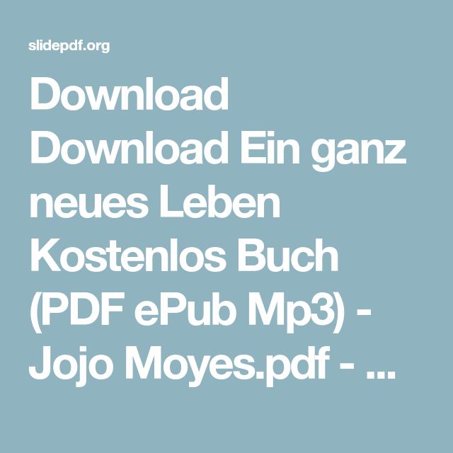 Download Download Ein Ganz Neues Leben Kostenlos Buch Pdf Epub Mp3 Jojo Moyes Pdf Slidepdf Org Research And Share Powerpoint Ppt Slides Razvlecheniya