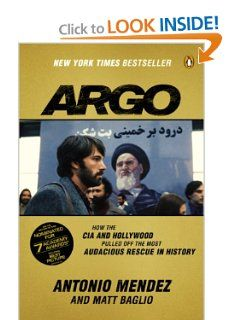 Argo: How the CIA and Hollywood Pulled Off the Most Audacious Rescue in History: Antonio Mendez, Matt Baglio: 9780147509734: Amazon.com: Books