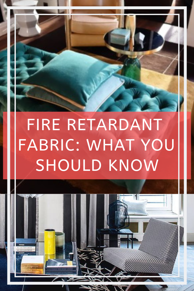 Fire Retardant Fabric What You Should Know Interior Design Fabric Fire Retardant Interior