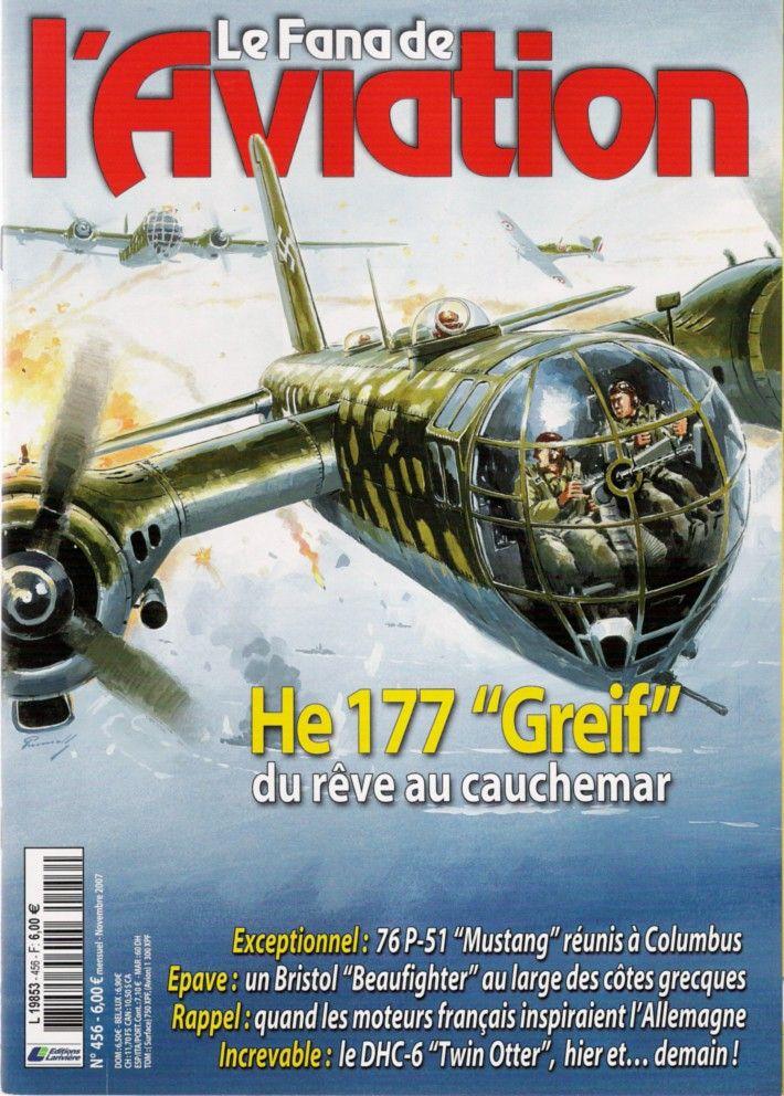 Le Fana De L Aviation N 456 Nov 2007 He 177 Greif Http Maquettes Avions Hautetfort Com Archive 2011 03 06 Le Fana De L Avi Aviation Luftwaffe Propaganda