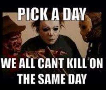 Pick A Day Funny Horror Scary Movie Memes Horror Movies Memes
