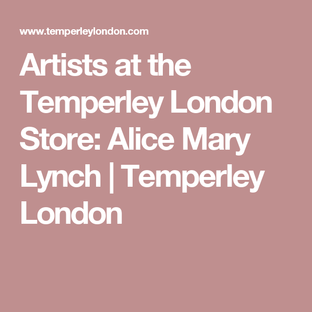 Artists at the Temperley London Store: Alice Mary Lynch | Temperley London