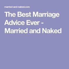 The Best Marriage Advice Ever Married And