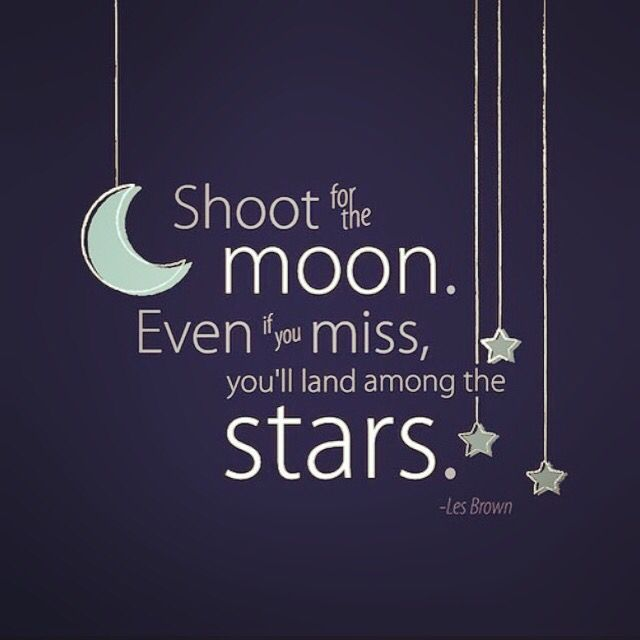 Shoot for he moon, even if you miss you'll land in the stars #quotes #dreams #moon #stars #follow