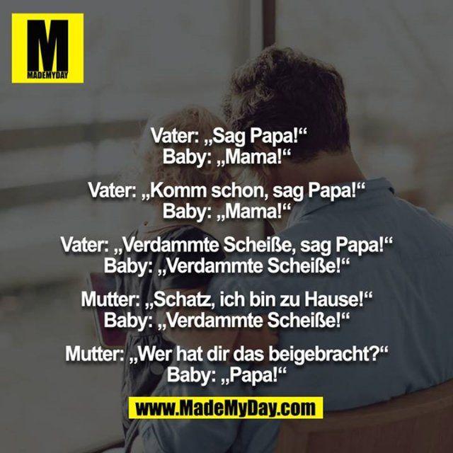 """Vater: """"Sag Papa!"""" Baby: """"Mama!"""""""