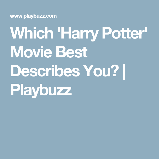 Which 'Harry Potter' Movie Best Describes You? | Harry