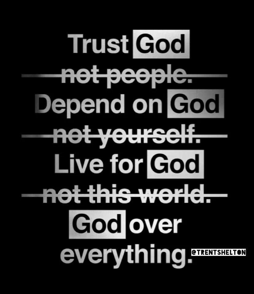 Trust God Not People Depend On God Not Yourself Live For