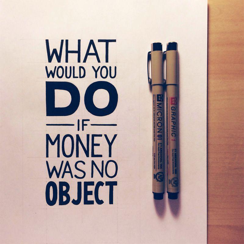 Resultado de imagem para if money was no object quote