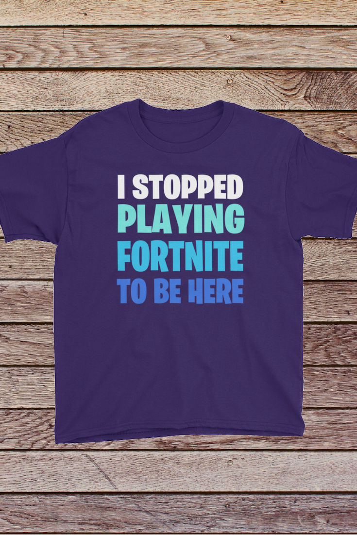 f24787547763 Kids Fortnite Tshirt| Funny Video Game Quote Shirt| Cute Gaming Christmas  Gifts| I Stopped Playing Fortnite To Be Here Blue Shirt| Birthday Party  Gift For ...