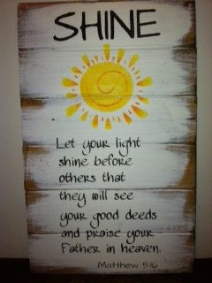 Shine Let your light shine 13w x21h Hand-painted wood sign. $24.00, via Etsy.