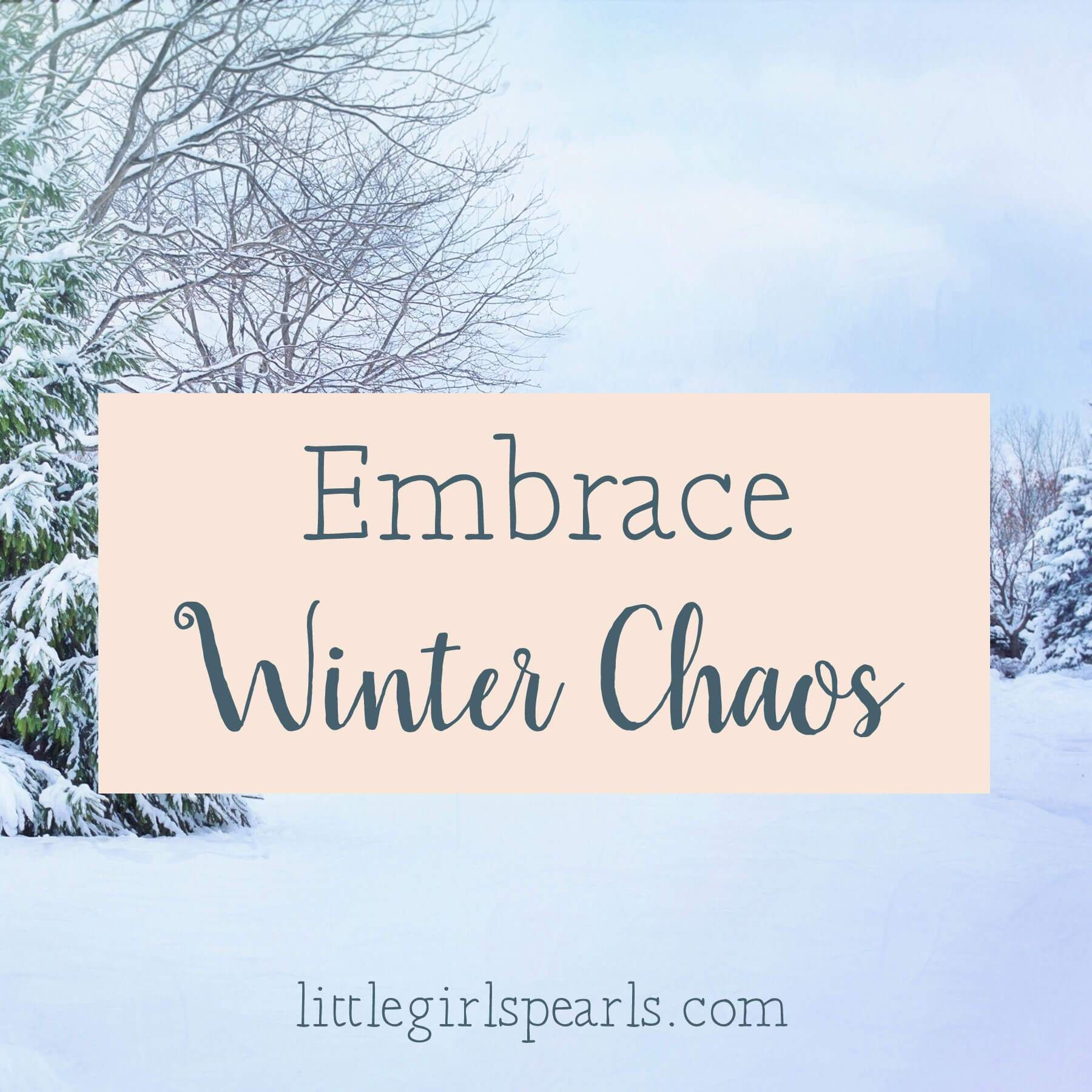 How to embrace your familys winter chaos embrace the