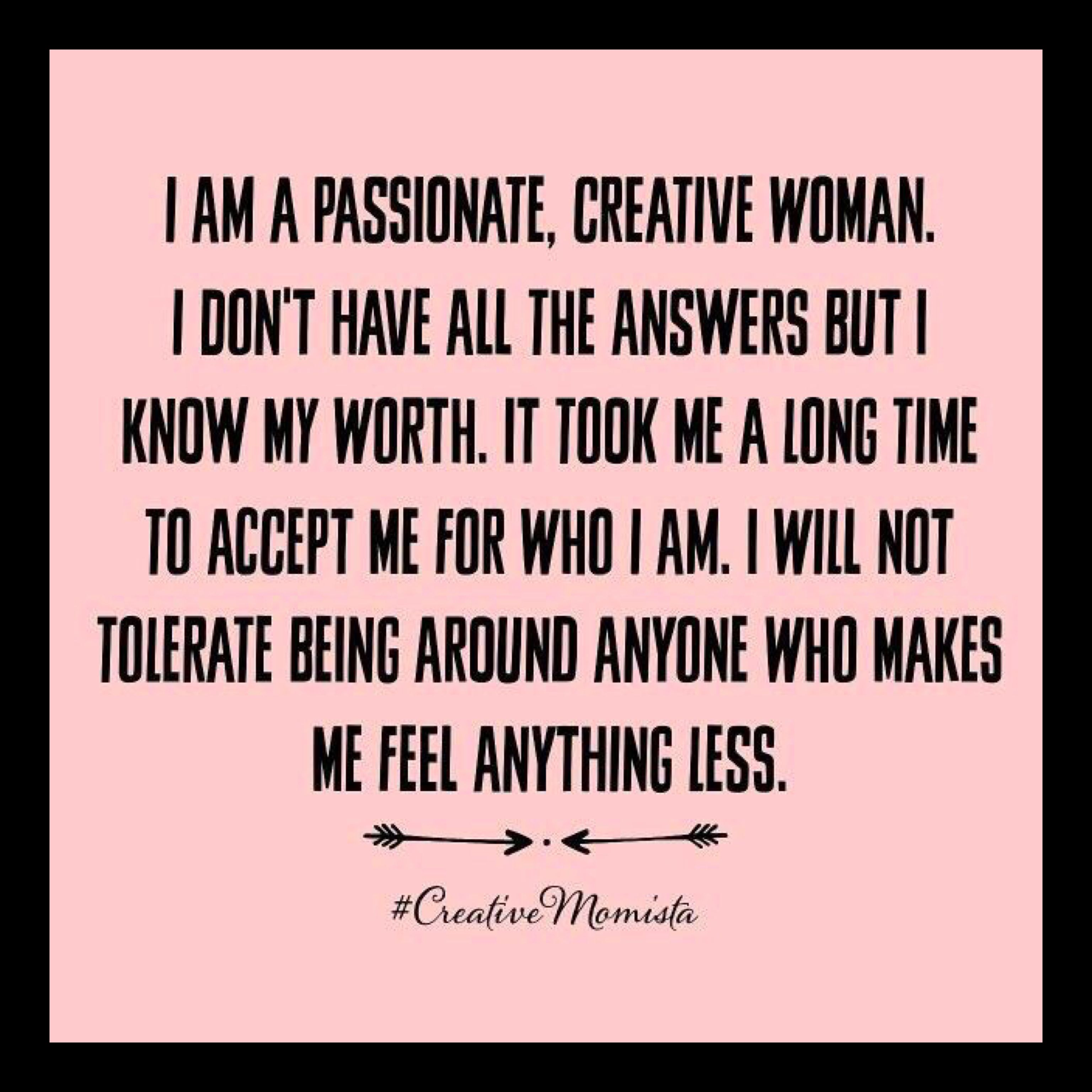 "Inspiring quotes ""I am a passionate creative woman I don t have all the answers but I know my worth It took me a long time time accept me for who I"
