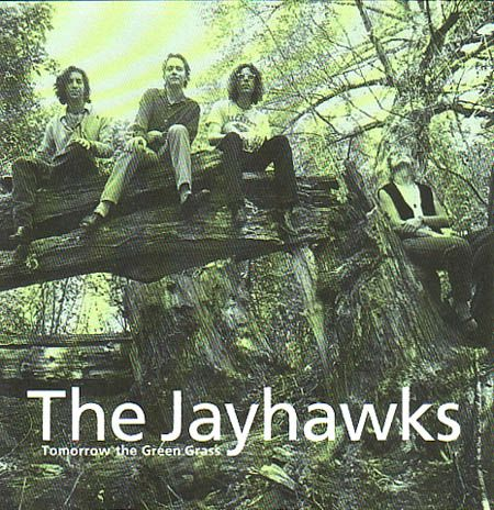 The Jayhawks Tomorrow The Green Grass Front With Images