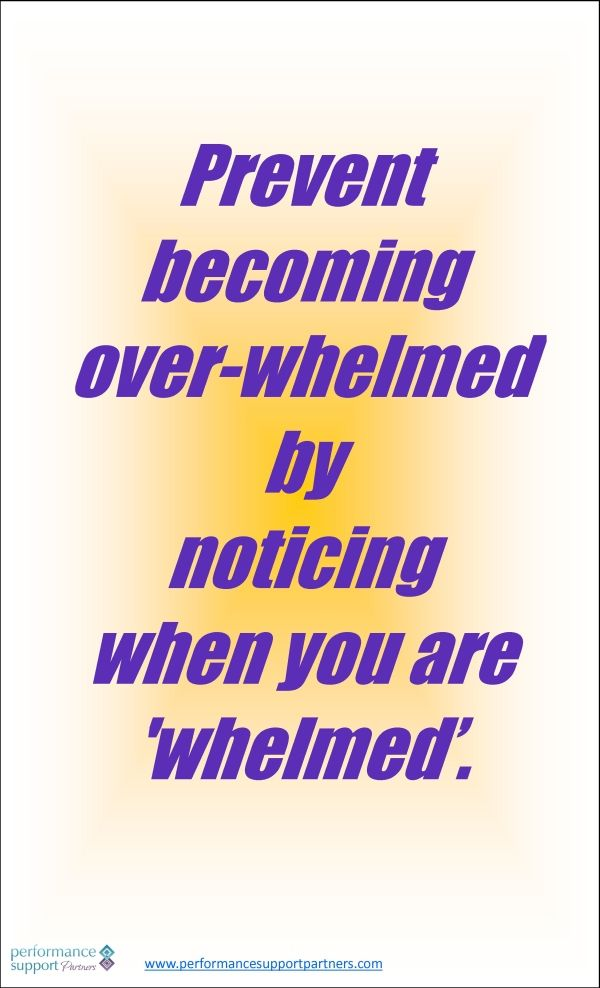 Awareness is the first step in preventing becoming overwhelmed!