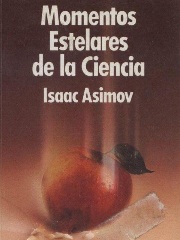 Momentos Estelares De La Ciencia Isaac Asimov Paginas Para Leer Libros Libros De Filosofía Libros De Fisica Cuantica
