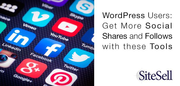 WordPress Users: Get More Social Shares and Follows with these Tools via @sitesell