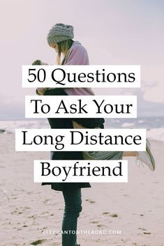 50 Questions To Ask Your Long Distance Boyfriend (When Things Get Dull) — Elephant On The Road