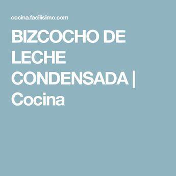 BIZCOCHO DE LECHE CONDENSADA | Cocina