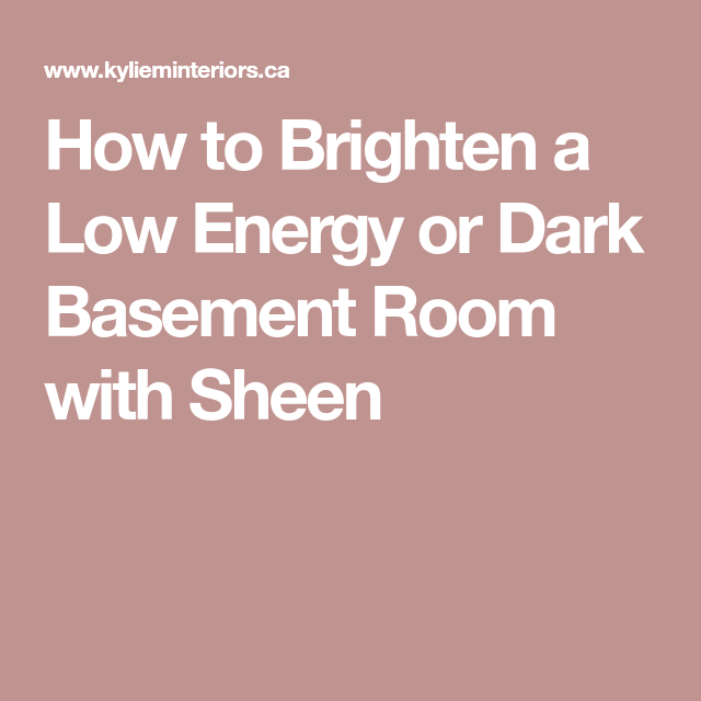 How to Brighten a Low Energy or Dark Basement Room with Sheen