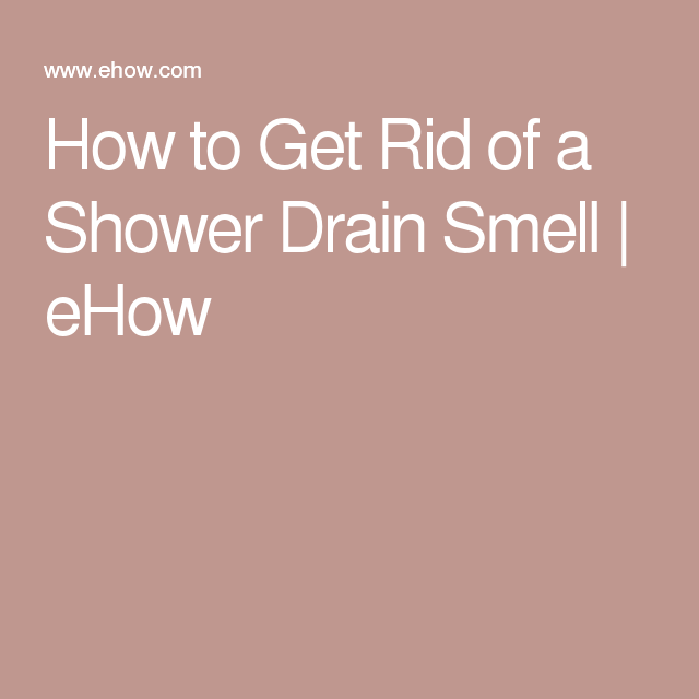 How to Get Rid of a Shower Drain Smell | eHow
