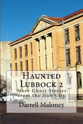 Haunted Lubbock 2: More Ghost Stories From The Hub City