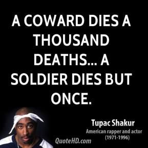 A Coward Dies A Thousand Deaths A Soldier Dies But Once