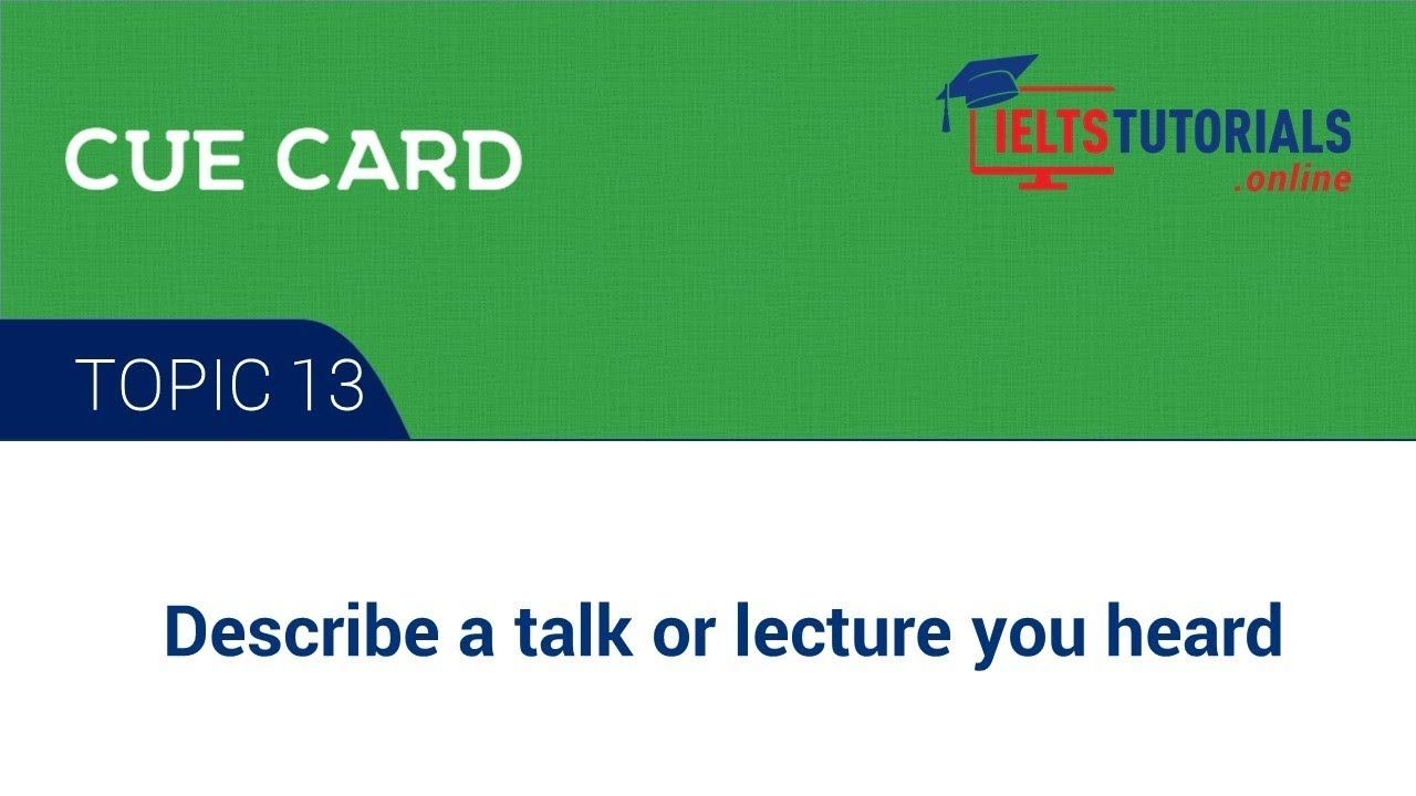 Ielts Cue Card Topic 13 Describe A Talk Or Lecture You Heard