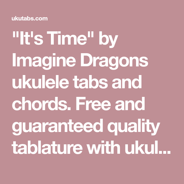 Its Time By Imagine Dragons Ukulele Tabs And Chords Free And