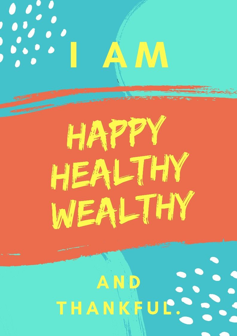 I am happy, healthy, wealthy and thankful.😉 Affirmations