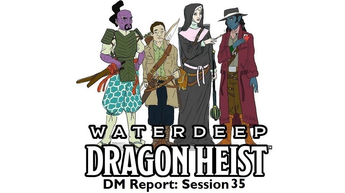 Dnd 5e Christmas Campaign 2020 Waterdeep Dragon Heist DM Report sessoin 35   Technical Difficulties in 2020