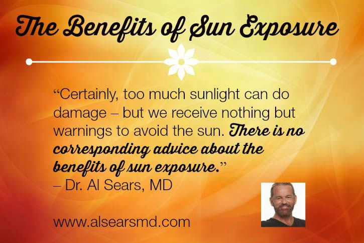"""Certainly, too much sunlight can do damage – but we receive nothing but warnings to avoid the sun. There is no corresponding advice about the benefits of sun exposure."" – Dr. Al Sears, MD #quotes #sunscreen #sunblock #healthy"