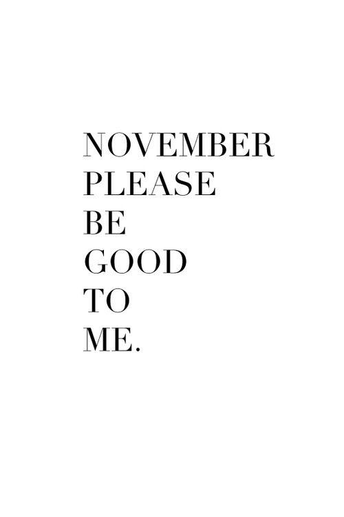 Good November, Be Good PLEASE Bring Me Good Luck I Need To Raise My History Grade