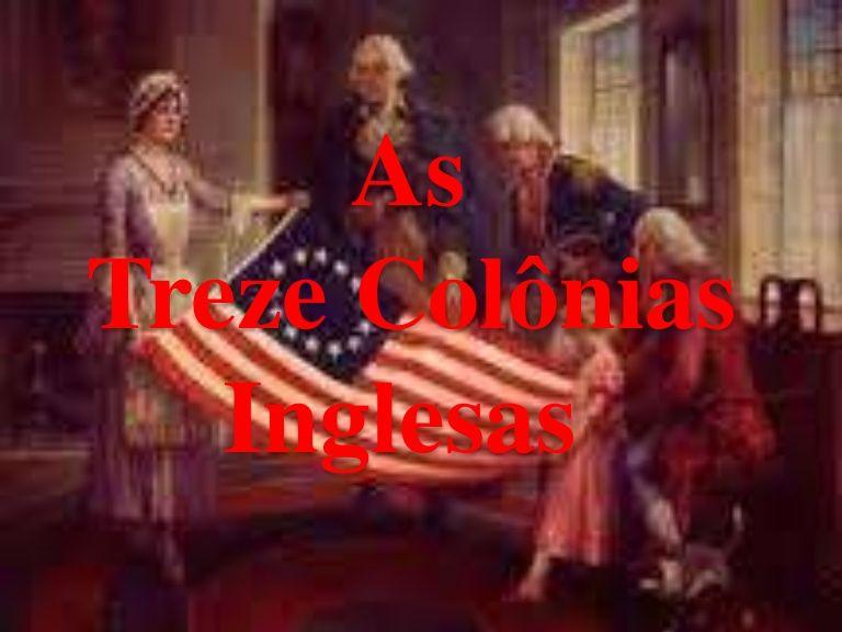 As Treze Colonias Inglesas Treze Colonias Treze Colonias