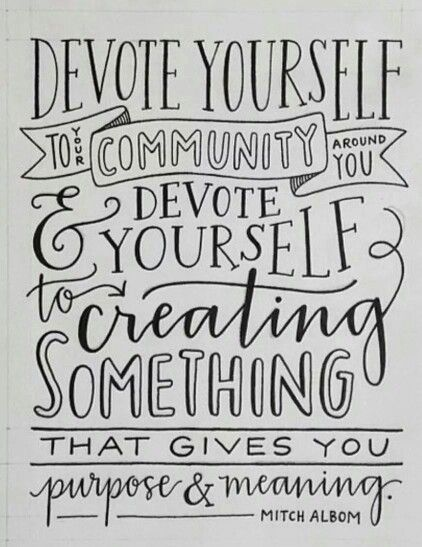 Giving Back To The Community Quotes Devote Yourself To Creating Something That Gives You Purpose And .