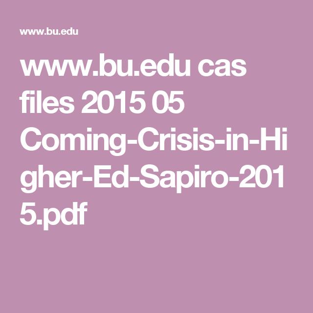 www.bu.edu cas files 2015 05 Coming-Crisis-in-Higher-Ed-Sapiro-2015.pdf