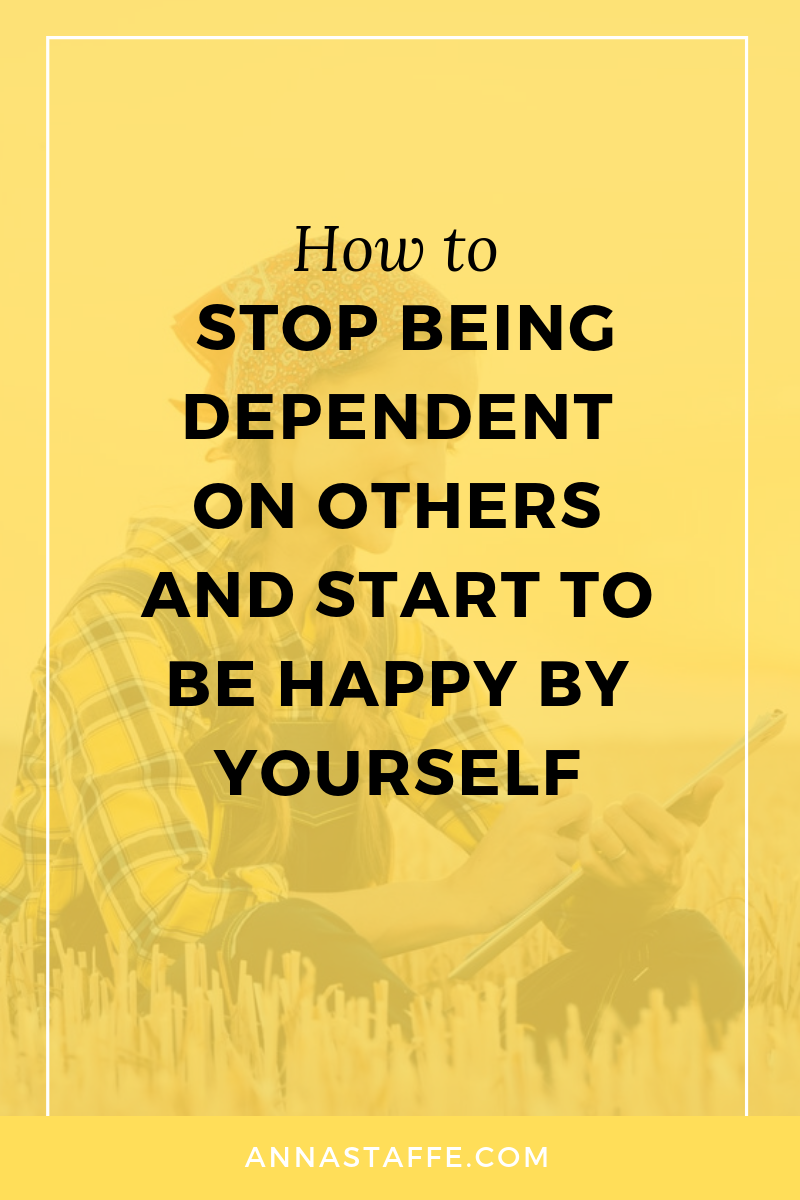 Do You Want To Stop Being Depend On Others And Start To Only Depend On Yourself Then This Post Is P Dependent Quotes Personal Growth Motivation Self Dependent