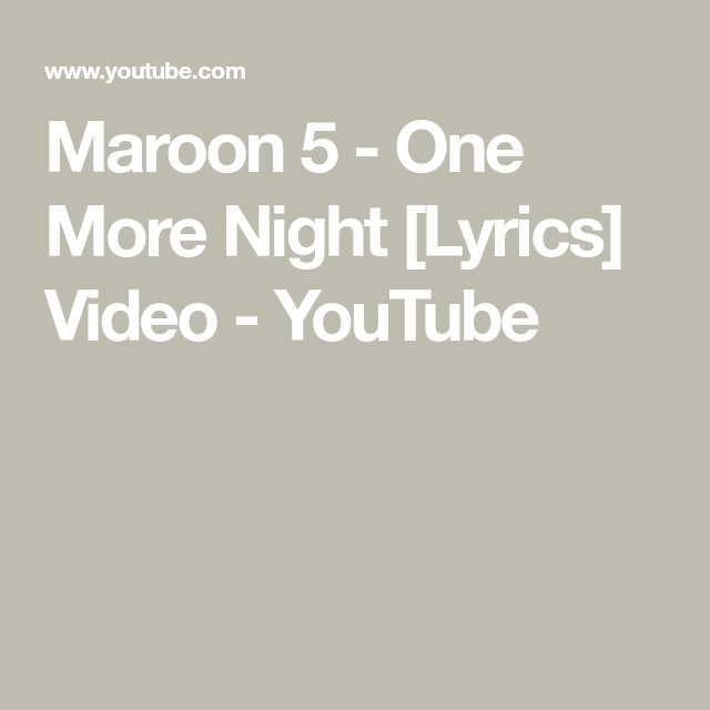 Maroon 5 One More Night Lyrics Video Youtube Nights Lyrics One More Night Lyrics