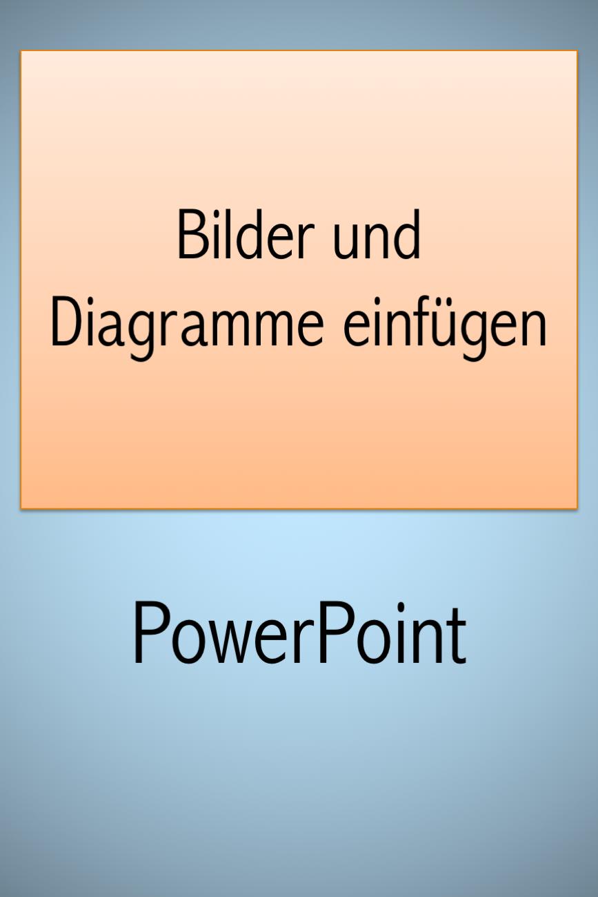 Powerpoint: Bilder und Diagramme
