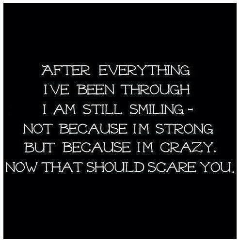 But because i'm crazy, now that should scare you.