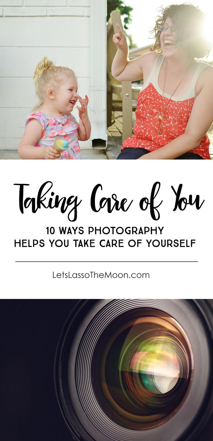 10 Ways Photography Helps You Take Care Of Yourself
