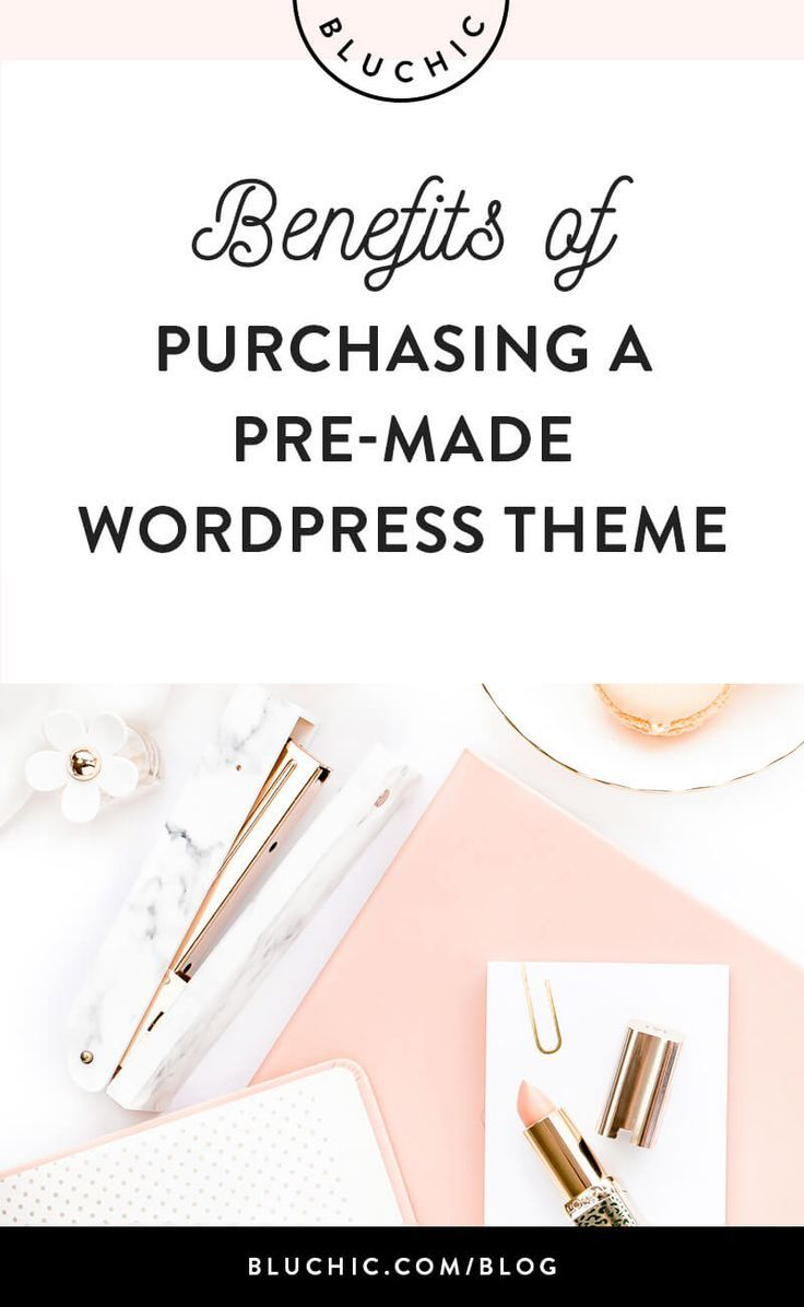 Discover 6 benefits of purchasing a pre-made WordPress theme