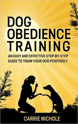 Dog training: Dog Obedience Training -An Easy and Effective Step-by-Step Guide to Train Your Dog Positively (Puppy training, train dog, Puppy book, Train ... training books, Housebreaking your puppy) - Kindle edition by Carrie Nichole, Puppy Training, Puppy book, Dog Training. Crafts, Hobbies & Home Kindle eBooks @ Amazon.com.